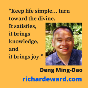 Deng Ming-Dao. Keep life simple. Turn towards the divine.