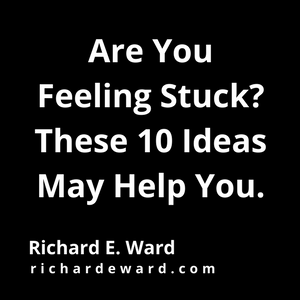 Are you feeling stuck? These 10 ideas may help you.