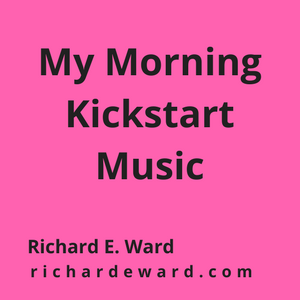 My Morning Kickstart Music with Richard E. Ward